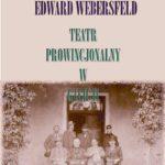 prowincjonalny teatr galicji edwarda webersfelda